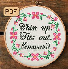 Cross Stitch Pattern Pdf - Chin up, Tits out, Onward. cross stitch patterns funny Motivational Cross Stitch Pattern, Chin up Tits out Onward Cross Stitch Pdf, Funny Embroidery Hoop Art Funny Embroidery, Embroidery Patterns Free, Embroidery Hoop Art, Cross Stitch Embroidery, Embroidery Designs, Modern Embroidery, Ribbon Embroidery, Naughty Cross Stitch, Cute Cross Stitch