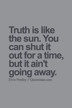 #Truth is like the sun. You can shut it out for a #time but it ain't going away. http://www.quoteistan.com/2015/09/truth-is-like-sun-you-can-shut-it-out.html