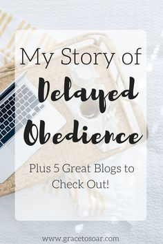 My Story of Delayed Obedience, 2 Tips for Any Follower of Christ, Plus 5 Great Blogs to Check Out
