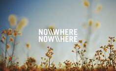 NO\\WHERE     NOW\\HERE