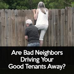 Are Bad Neighbors Driving Your Good Tenants Away? - http://www.rentprep.com/blog/bad-neighbors-driving-good-tenants-away/