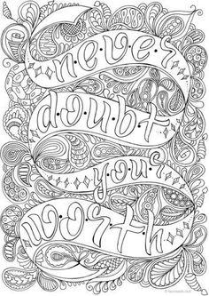 Never Doubt Your Worth - Printable Adult Coloring Pages from Favoreads This adult coloring page will motivate and inspire you. Never doubt your worth and believe in yourself no matter what. Love Coloring Pages, Coloring Pages For Grown Ups, Printable Adult Coloring Pages, Mandala Coloring Pages, Coloring Books, Coloring Sheets, Adult Colouring Pages, Free Coloring, Mandala Art