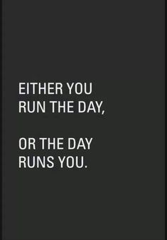 Either you run the day, or the day runs you, quote, saying, motivation Words Quotes, Me Quotes, Motivational Quotes, Inspirational Quotes, Passion Quotes, Positive Quotes, New Day Quotes, Qoutes, Happiness Quotes