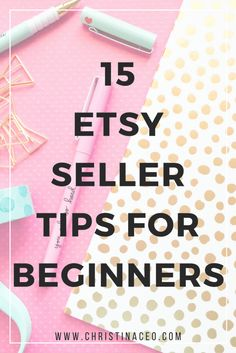 15 etsy seller tips for beginners sell diy, crafts to make and sell, diy