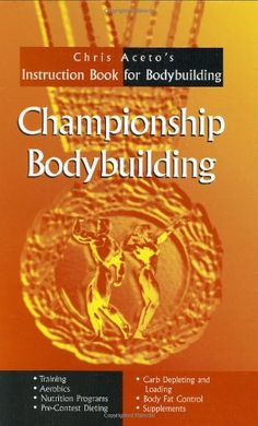 Championship Bodybuilding: Chris Aceto's Instruction Book For Bodybuilding