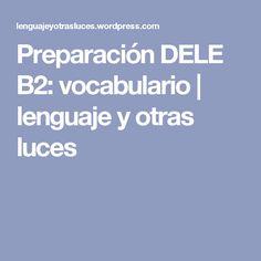 Preparación DELE B2: vocabulario | lenguaje y otras luces