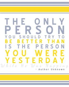 Be Better Than You Were Yesterday. #free #printable #quote #whilehewasnapping