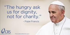 """""""In honor of birthday, reposting one of our favorite quotes. Christian Stories, Christian Faith, Catholic Relief Services, Catholic Social Teaching, Pope Francis Quotes, Human Dignity, Quote Citation, Catholic Prayers, Good Thoughts"""