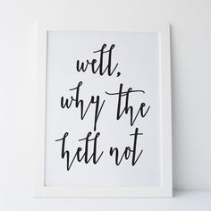 """Printable Art """"Well Why The Hell Not"""" Print Black and White Print Gallery Wall Print Dorm Print Dorm Decor Dorm Art Motivational Quote Print"""