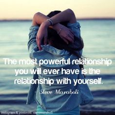 """""""The most powerful relationship you will ever have is the relationship with yourself."""" - Steve Maraboli #quote"""