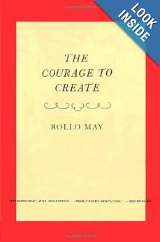 Follow your creativity...it's a gift. The Courage to Create: Rollo May: 9780393311068: Amazon.com: Books