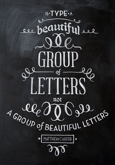 """Chalkboard hand lettering featuring the quote, """"Type is a beautiful group of letters, not a group of beautiful letters."""" by Matthew Carter.     © Sarah Baker"""