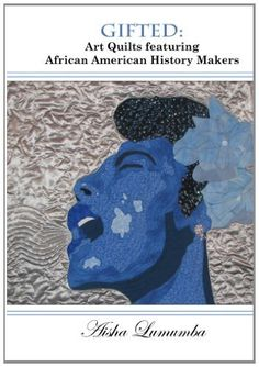 Gifted: Art Quilts Featuring African Amercan History Makers by Aisha Lumumba, http://www.amazon.com/dp/0963959484/ref=cm_sw_r_pi_dp_6PwSpb0X6W6HR