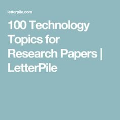 100 Technology Topics for Research Papers | LetterPile