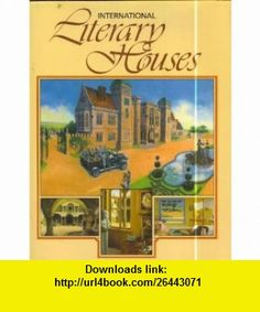 International Literary Houses (9780905895802) Rosalind Ashe , ISBN-10: 0905895800  , ISBN-13: 978-0905895802 ,  , tutorials , pdf , ebook , torrent , downloads , rapidshare , filesonic , hotfile , megaupload , fileserve