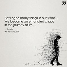 Battling So Many Things in Our Stride, We become an Entangled Chaos in the Journey of Life. - The Minds Journal Chaos Quotes, Apj Quotes, Some Quotes, Quotes To Live By, Real Quotes, Battle Of The Mind, Battle Cry, Sensitive Quotes, My Mind Quotes