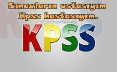Sınavların ustasıyım Kpss hastasıyım.  http://www.kitapsozler.com/kpss-ile-ilgili-resimli-sozler/