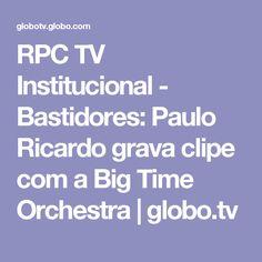 RPC TV Institucional - Bastidores: Paulo Ricardo grava clipe com a Big Time Orchestra | globo.tv