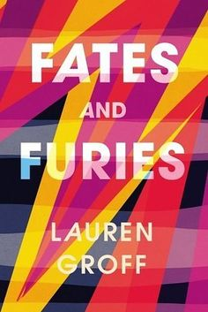 Fates and Furies by Lauren Groff – September 15 | 35 Brilliant New Books You Should Read This Summer