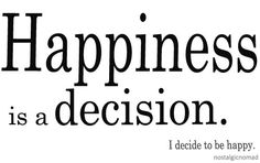 So decide to be....