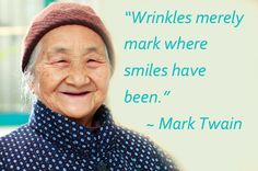 """Wrinkles merely mark where smiles have been.""   ~Mark Twain"