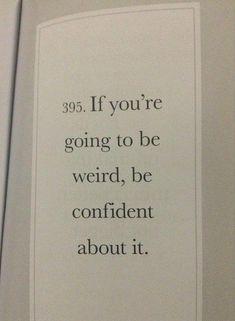 being weird but confident