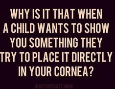 Either that, or they want to show you, but really really want to keep it a secret so you never actually see whatever they have…. - Funny Pictures Of The Day - 50 Pics Humour Parent, Mommy Humor, Teacher Humor, Parenting Humor, Mommy Memes, Kids Humor, Family Humor, Parenting Tips, Mom Quotes