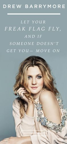 Let your freak flag fly and if someone doesn't get you - move on. Drew Barrymore Quotes, Freak Flag, Career Counseling, Gifts For Photographers, Glam Girl, Celebration Quotes, Photo Checks, Role Models, Beautiful People