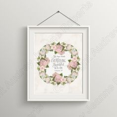 Bible Verse Print Printable Christian Inspirational Scriptures | $9.95 | Digital download | Printable images that can be used to create a framed all art piece or print a pillow or quilt square.  #illustrated #faith #inspiration #inspirational #scripture #beautiful #pink #hydrangeas #roses #succulent #leaves #wreath #digital #printable #printyourown