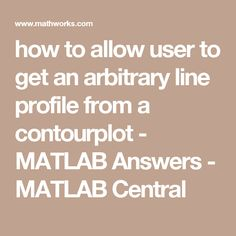 how to allow user to get an arbitrary line profile from a contourplot -  MATLAB Answers - MATLAB Central