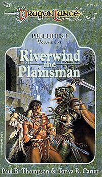 Riverwind the Plainsman (Dragonlance: Preludes, book 4) by Paul B. Thompson, Tonya C. Cook