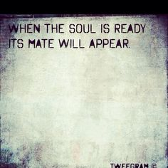 Soulmate and Love Quotes : QUOTATION – Image : Quotes Of the day – Description When the soul is ready, its mate will appear Sharing is Power – Don't forget to share this quote ! Life Quotes Love, Quotes To Live By, Me Quotes, Qoutes, Soul Mate Quotes, Status Quotes, Crush Quotes, Anniversary Quotes, Cute Girlfriend Quotes