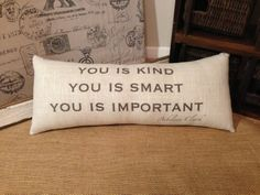 We might need one of these for every. room. in the house.  :)  The Help You is Kind, You is Smart, You is Important Pillow. $26.00, via Etsy.