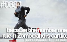because the number one rule in ZombieLand is Cardio!!
