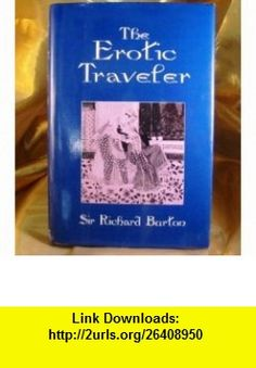 The erotic traveler (9781566191104) Richard Francis Burton , ISBN-10: 1566191106  , ISBN-13: 978-1566191104 ,  , tutorials , pdf , ebook , torrent , downloads , rapidshare , filesonic , hotfile , megaupload , fileserve