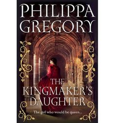 The Kingmakers Daughter by Philippa Gregory | The riveting story of Anne Neville, youngest daughter of the ruthless Earl of Warwick, the most powerful magnate in 15th century England