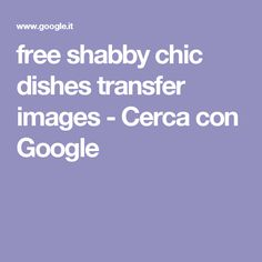 free shabby chic dishes transfer images - Cerca con Google