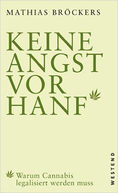 Keine Angst vor Hanf!: Warum Cannabis legalisiert werden muss: Amazon.de: Mathias Broeckers: Bücher