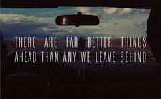 There are far better things ahead than any we live behind