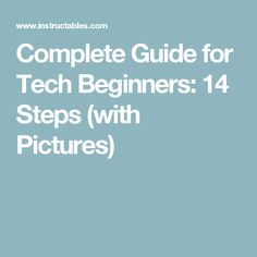 Complete Guide for Tech  Beginners: 14 Steps (with Pictures)