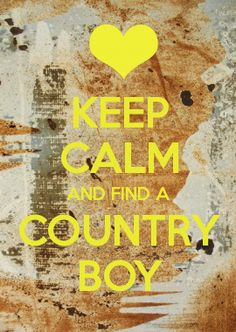 KEEP CALM AND FIND A COUNTRY BOY