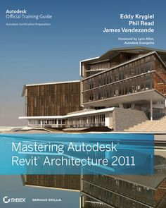 Mastering Autodesk Revit Architecture 2011 /edited by Eddy Krygiel, Phil Read, James Vandezande.  http://encore.fama.us.es/iii/encore/record/C__Rb2368224?lang=spi