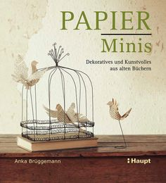 Buy Papier-Minis (EPUB): Dekoratives und Kunstvolles aus alten Büchern by Anka Brüggemann and Read this Book on Kobo's Free Apps. Discover Kobo's Vast Collection of Ebooks and Audiobooks Today - Over 4 Million Titles! Recycling, Primitive Crafts, Old Books, Wire Art, Craft Gifts, Book Art, Free Apps, This Book, Paper Crafts