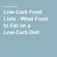Low-Carb Food Lists - What Food to Eat on a Low-Carb Diet