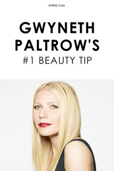 Gwyneth Paltrow's best beauty tips