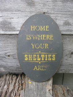 PRIMITIVE SIGN - Home Is Where Your Sheltie Is or Shelties Are on Etsy, $25.00