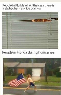 I live in Florida and this is pretty much accurate. I pence had a lightsaber war outside during a hurricane. I've also danced in a hurricane.