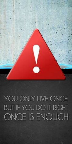 You Only live once!