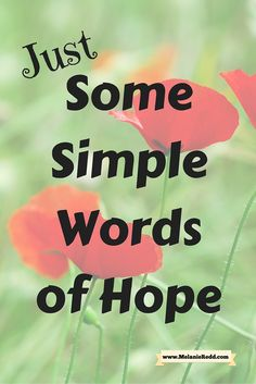 This article offers all sorts of hope-filled images, verses, and quotes from the Ministry of Hope this week. Enjoy a week's worth of simple words of hope.