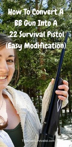 This tutorial will show you how to convert a BB Gun into a .22 survival pistol. http://www.thegoodsurvivalist.com/how-to-convert-a-bb-gun-into-a-22-survival-pistol-easy-modification/
